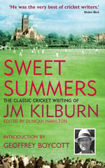 Sweet Summers: The Classic Cricket Writing of JM Kilburn