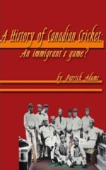 A History of Canadian Cricket: An immigrant