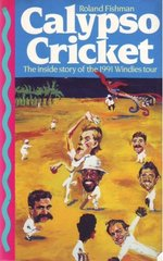 Calypso Cricket: The Inside Story of the 1991 Windies Tour