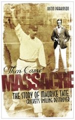 Then Came Massacre: The Story of Maurice Tate, Cricket