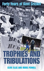 Trophies and Tribulations: Forty Years of Kent Cricket