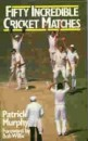Fifty Incredible Cricket Matches