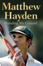 Matthew Hayden Standing My Ground